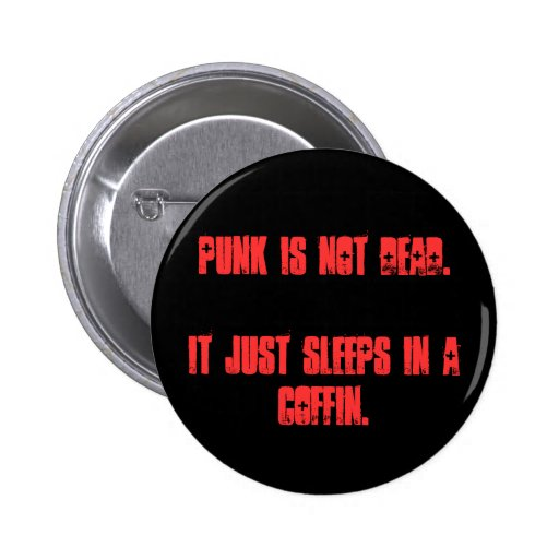 El punk no es muerto. Apenas duerme en un ataúd Pin Redondo De 2 Pulgadas