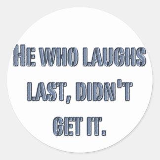Él que ríe por último, no lo consiguió pegatina redonda
