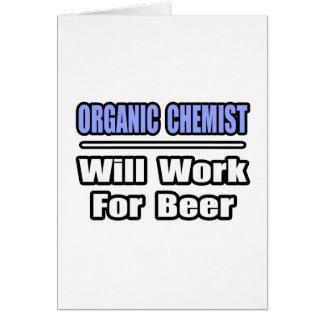 El químico orgánico… trabajará para la cerveza tarjeta de felicitación