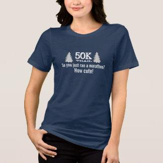 ¿el rastro 50K así que usted acaban de funcionar Camiseta