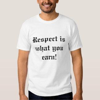 ¡El respecto es lo que usted gana! Playera