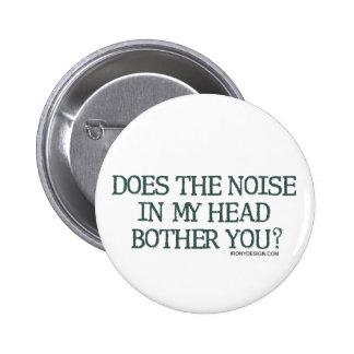 ¿El ruido en mi cabeza le molesta? Pin Redondo De 2 Pulgadas