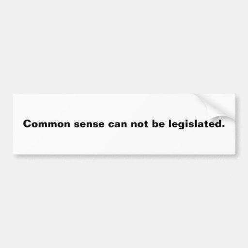 El sentido común no puede ser legislado pegatina de parachoque