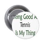 El ser bueno en el tenis es mi cosa pins