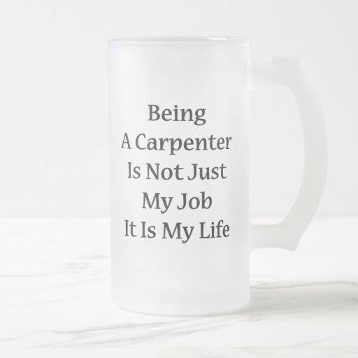 El ser carpintero no es apenas mi trabajo que es m taza de café