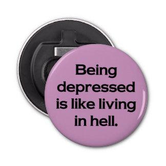 El ser deprimido es como la vida en infierno abrebotellas redondo
