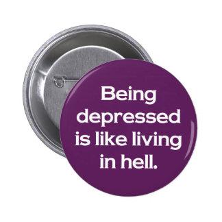 El ser deprimido es como la vida en infierno pin redondo de 2 pulgadas