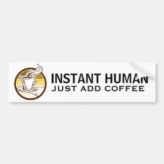 El SER HUMANO INMEDIATO, apenas añade el café Etiqueta De Parachoque
