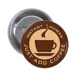 El ser humano inmediato apenas añade el café pin