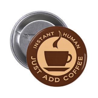 El ser humano inmediato apenas añade el café pin redondo 5 cm