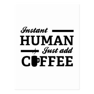 El ser humano inmediato apenas añade el café postales