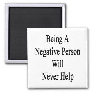 El ser una persona negativa nunca ayudará imán cuadrado