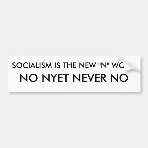 """EL SOCIALISMO NUNCA ES LA NUEVA PALABRA DE """"N""""., N PEGATINA DE PARACHOQUE"""