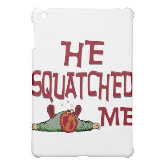 Él Squatched yo