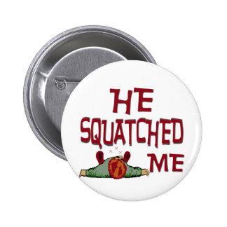 Él Squatched yo Pin