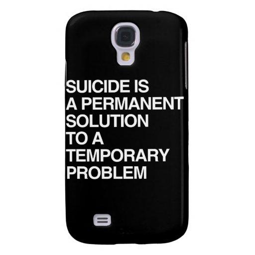 EL SUICIDIO ES UNA SOLUCIÓN PERMANENTE A UN FAVORA FUNDA PARA GALAXY S4