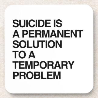 EL SUICIDIO ES UNA SOLUCIÓN PERMANENTE A UN FAVORA POSAVASOS DE BEBIDA