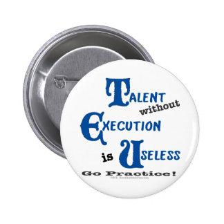 ¡El talento sin la ejecución es sin valor! Pin Redondo De 2 Pulgadas