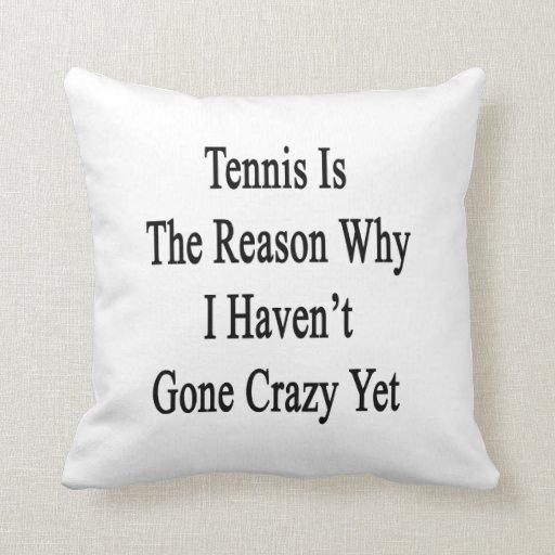 El tenis es la razón por la que no he ido loco tod cojin
