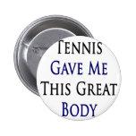 El tenis me dio este gran cuerpo pins