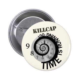 El tiempo está corriendo hacia fuera -- KillCap Pin Redondo De 2 Pulgadas