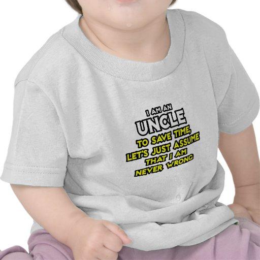 El tío… asume que nunca soy incorrecto camisetas