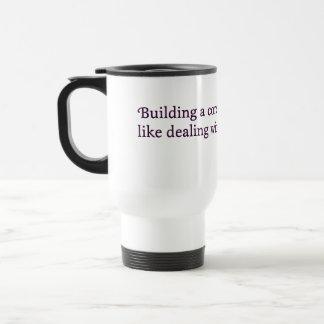 El trabajo con alguna gente es como la reunión de taza de viaje