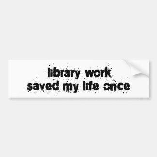 El trabajo de la biblioteca ahorró mi vida una vez pegatina de parachoque