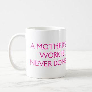 El trabajo de una madre nunca se hace taza de café