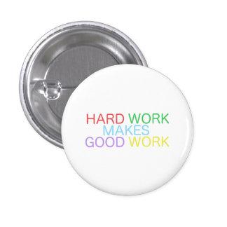 El trabajo duro hace el buen trabajo pin redondo de 1 pulgada