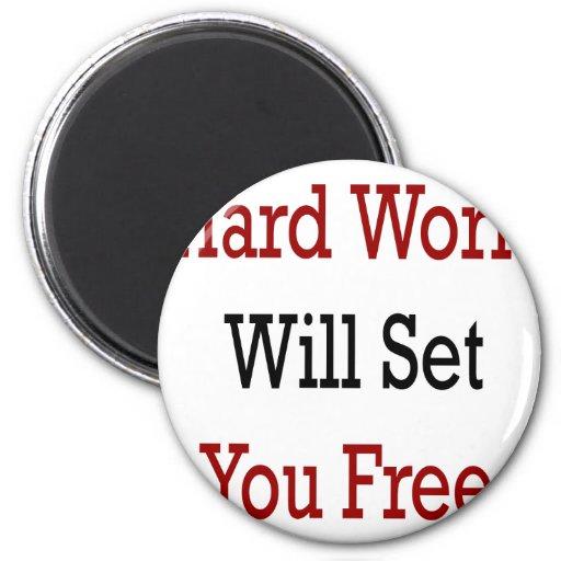 El trabajo duro le fijará libre imanes