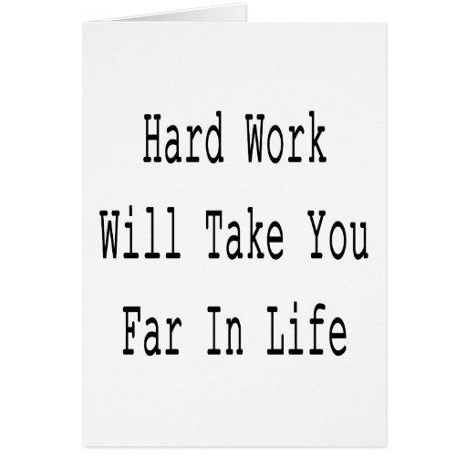 El trabajo duro le tomará lejos en vida tarjeta de felicitación