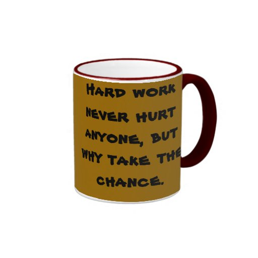 El trabajo duro nunca dañó cualquier persona, pero taza a dos colores