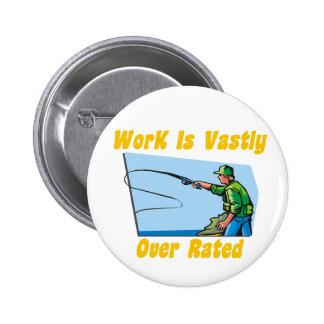 El trabajo es sumamente botón sobrestimado pin redondo de 2 pulgadas
