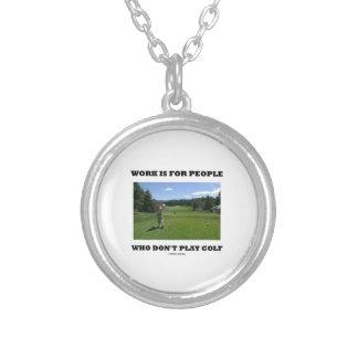 El trabajo está para la gente que no juega a golf colgante redondo