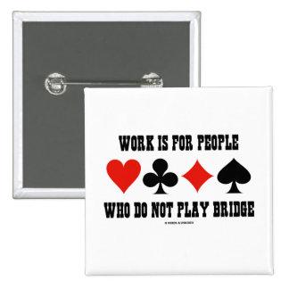 El trabajo está para la gente que no juega el puen pin