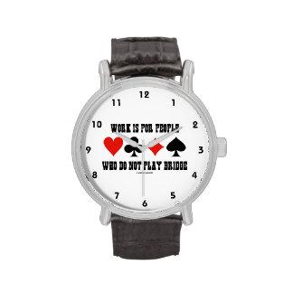 El trabajo está para la gente que no juega el puen relojes de pulsera