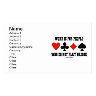 El trabajo está para la gente que no juega el tarjetas de visita
