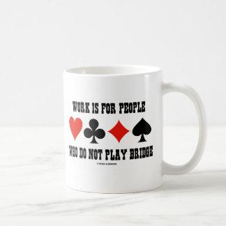 El trabajo está para la gente que no juega el taza clásica