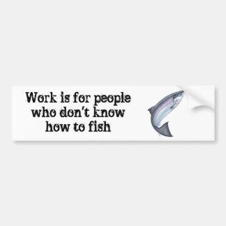 El trabajo está para la gente que no sabe pescar pegatina para auto