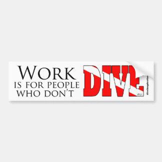 El trabajo está para la gente que no se zambulle B Etiqueta De Parachoque