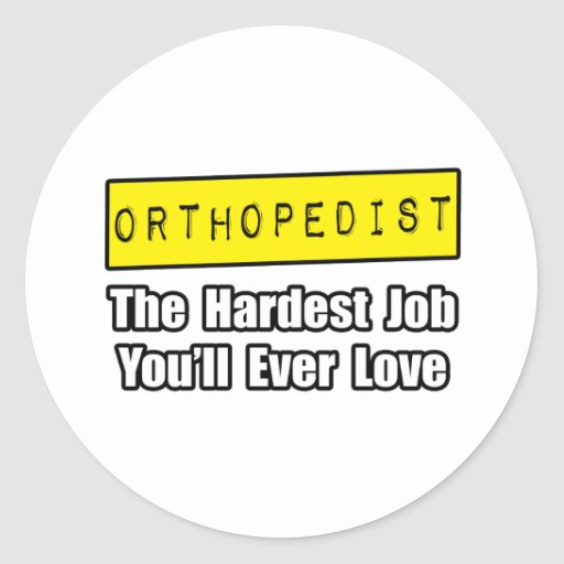 El trabajo más duro del ortopedista… que usted ama etiqueta redonda