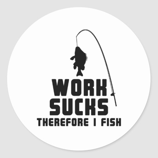 El trabajo me chupa por lo tanto pesca pegatina redonda
