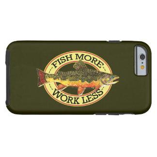 El trabajo menos, pesca a más pescador funda para iPhone 6 tough