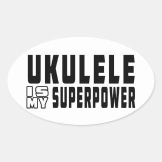 El Ukulele es mi superpotencia Pegatina Ovalada
