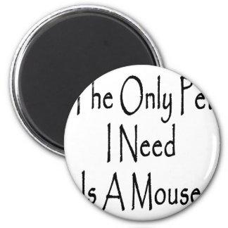 El único mascota que necesito es un ratón imán redondo 5 cm