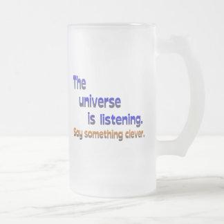 El universo está escuchando - sea listo taza