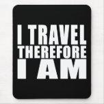El viajar divertido de la cita: Viajo por lo tanto Alfombrillas De Ratones
