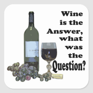 ¿El vino es la respuesta, cuál era la pregunta?  Pegatina Cuadrada