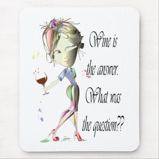 ¿El vino es la respuesta, cuál era la pregunta? Tapetes De Ratón